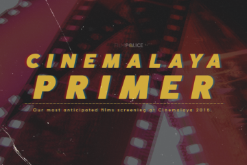 Film Police Reviews Primer: Cinemalaya 2015